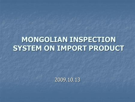 MONGOLIAN INSPECTION SYSTEM ON IMPORT PRODUCT 2009.10.13.