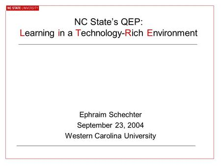 NC State's QEP: Learning in a Technology-Rich Environment Ephraim Schechter September 23, 2004 Western Carolina University.