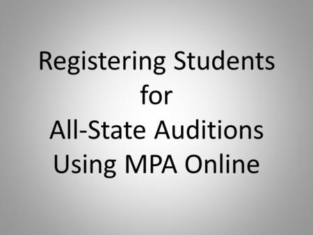 Registering Students for All-State Auditions Using MPA Online.