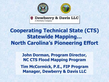 Cooperating Technical State (CTS) Statewide Mapping… North Carolina's Pioneering Effort John Dorman, Program Director, NC CTS Flood Mapping Program Tim.
