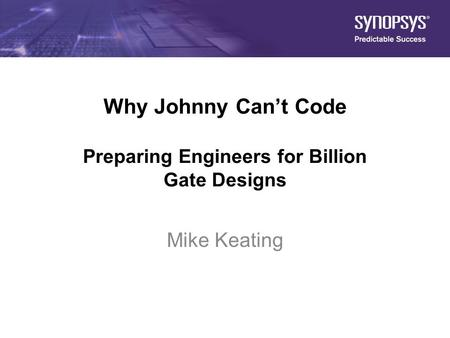 Why Johnny Can't Code Preparing Engineers for Billion Gate Designs