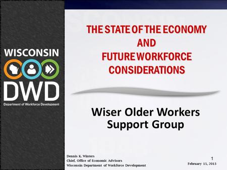 February 15, 2013 THE STATE OF THE ECONOMY AND FUTURE WORKFORCE CONSIDERATIONS W.O.W. 1 THE STATE OF THE ECONOMY AND FUTURE WORKFORCE CONSIDERATIONS Wiser.