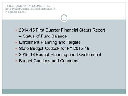 BUDGET AND FINANCE COMMITTEE 2014-15 First Quarter Financial Status Report November 5, 2014 2014-15 First Quarter Financial Status Report -- Status of.