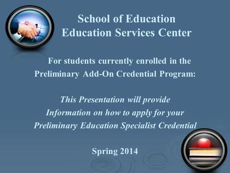 School of Education Education Services Center For students currently enrolled in the Preliminary Add-On Credential Program: This Presentation will provide.
