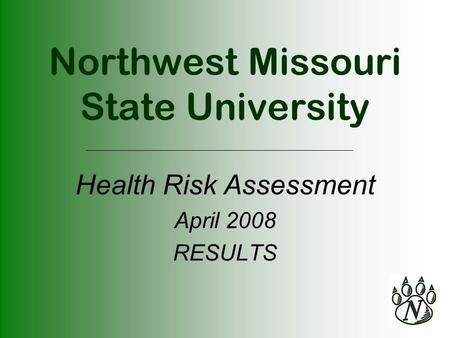 Northwest Missouri State University Health Risk Assessment April 2008 RESULTS.