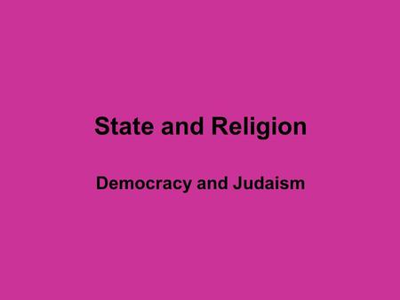 State and Religion Democracy and Judaism. Jewish state – what does it mean in terms of religion? Mainstream Zionism: National-secular - yet Jewish State.