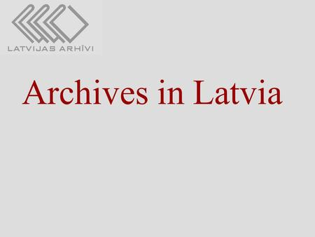 "Archives in Latvia. Legislation framework: Law ""On Archives"" (adopted on March 26, 1991, amendments on November 4, 1993, November 11, 2000, and March."