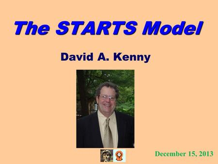 The STARTS Model David A. Kenny December 15, 2013.