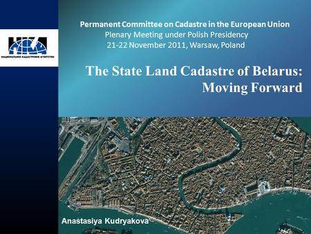 The State Land Cadastre of Belarus: Moving Forward Permanent Committee on Cadastre in the European Union Plenary Meeting under Polish Presidency 21-22.