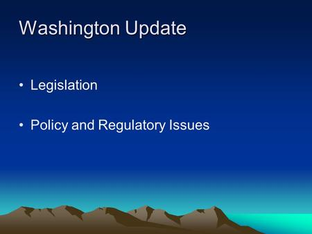 Washington Update Legislation Policy and Regulatory Issues.