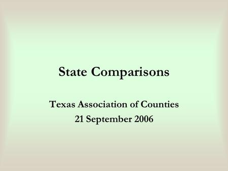 State Comparisons Texas Association of Counties 21 September 2006.