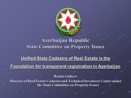 Azerbaijan Republic State Committee on Property İssues Unified State Cadastre of Real Estate is the Foundation for transparent registration in Azerbaijan.