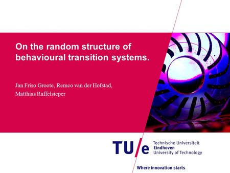 On the random structure of behavioural transition systems. Jan Friso Groote, Remco van der Hofstad, Matthias Raffelsieper.