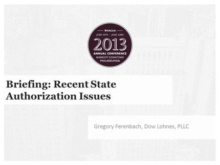 Briefing: Recent State Authorization Issues Gregory Ferenbach, Dow Lohnes, PLLC.
