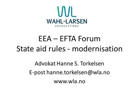 EEA – EFTA Forum State aid rules - modernisation Advokat Hanne S. Torkelsen E-post