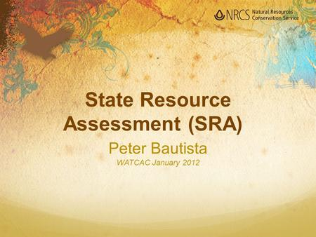 State Resource Assessment (SRA) Peter Bautista WATCAC January 2012.