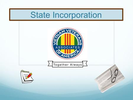 State Incorporation. Why? Identify as an Organization Elect officers that will divide the work load Control and maintain funds Perpetuation of the organization.