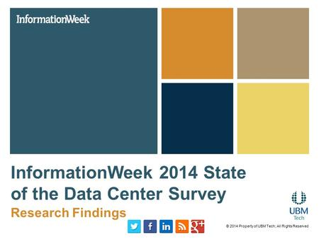 InformationWeek 2014 State of the Data Center Survey Research Findings © 2014 Property of UBM Tech; All Rights Reserved.