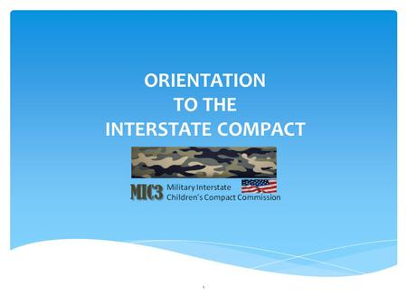 ORIENTATION TO THE INTERSTATE COMPACT 1. Typical student experiences between 6-9 transitions Adjustment to New School Setting Transfer of Services for.