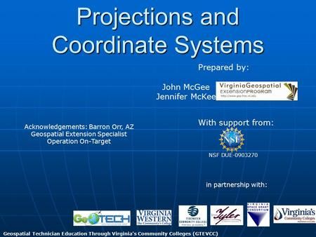 Projections and Coordinate Systems Acknowledgements: Barron Orr, AZ Geospatial Extension Specialist Operation On-Target With support from: NSF DUE-0903270.