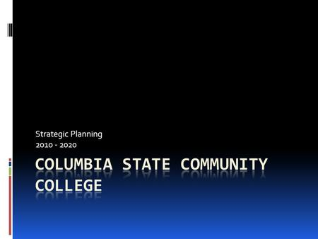 Strategic Planning 2010 - 2020. Current Status ---- For the 2005-2010 cycle, the strategic planning process identified four key priorities: Columbia State.