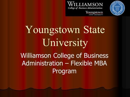 Youngstown State University Williamson College of Business Administration – Flexible MBA Program.