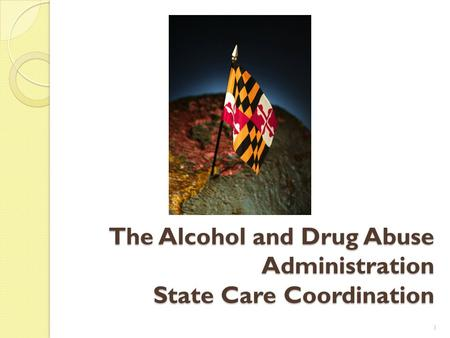 The Alcohol and Drug Abuse Administration State Care Coordination 1.