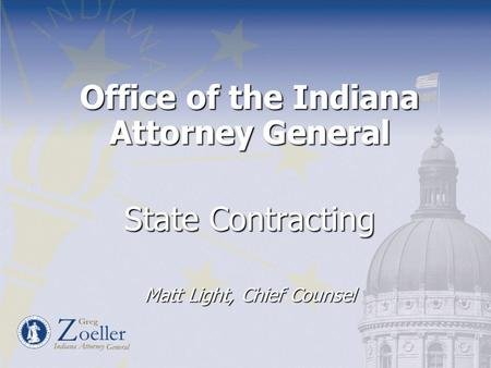 Office of the Indiana Attorney General State Contracting Matt Light, Chief Counsel.