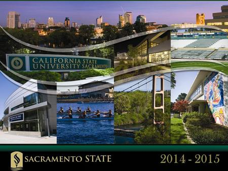 2014 - 2015. Sacramento State Sacramento State is a California State University (CSU) 7 th Largest CSU Campus Features Small College Atmosphere Small.