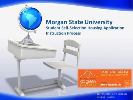 Morgan State University Student Self-Selection Housing Application Instruction Process By: The Office of Residence Life and Housing.