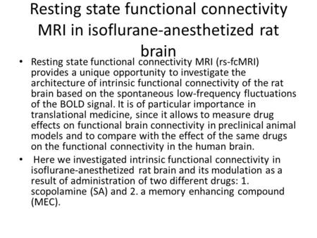 Resting state functional connectivity MRI in isoflurane-anesthetized rat brain Resting state functional connectivity MRI (rs-fcMRI) provides a unique opportunity.