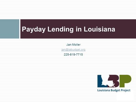 Payday Lending in Louisiana Jan Moller 225-819-7715.