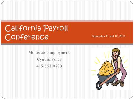 Multistate Employment Cynthia Vance 415-593-0580 California Payroll Conference September 11 and 12, 2014.