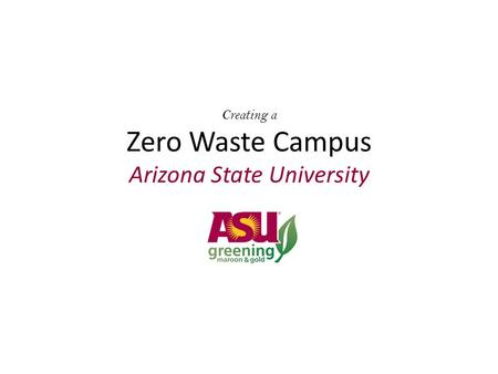 Creating a Zero Waste Campus Arizona State University.
