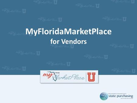 MyFloridaMarketPlace for Vendors. Agenda MyFloridaMarketPlace Registration Overview Overview – State of Florida Purchasing Resources for Marketing to.