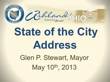 State of the City Address Glen P. Stewart, Mayor May 10 th, 2013 1.