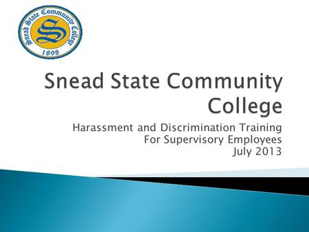 Harassment and Discrimination Training For Supervisory Employees July 2013.