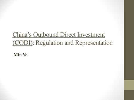 China's Outbound Direct Investment (CODI): Regulation and Representation Min Ye.