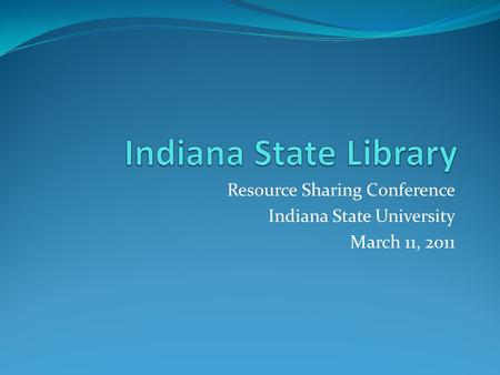 Resource Sharing Conference Indiana State University March 11, 2011.