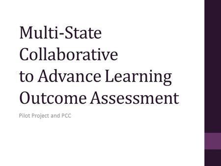 Multi-State Collaborative to Advance Learning Outcome Assessment Pilot Project and PCC.
