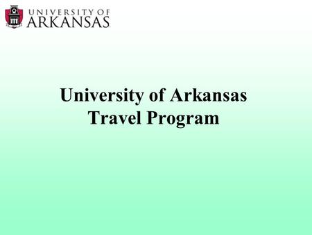 University of Arkansas Travel Program. State Policy Changes: Recent Changes include: Federal Per Diem Airfare advance purchase Preferred Seating Bag Fees.