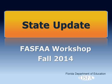 FASFAA Workshop Fall 2014 Florida Department of Education State Update.