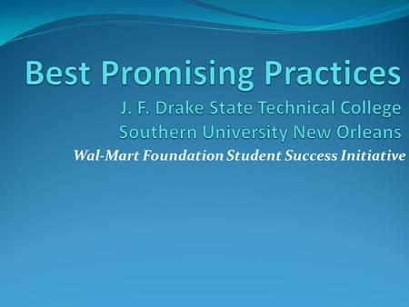 Wal-Mart Foundation Student Success Initiative. Huntsville, Alabama President: Dr. Helen T. McAlpine.