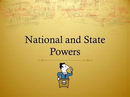 National and State Powers. National Powers  Constitution grants the national government delegated powers.  Three types of powers the national government.