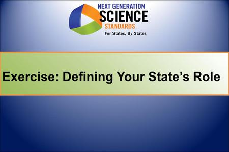 Exercise: Defining Your State's Role. Objectives  Understand the role that your state plays in supporting standards implementation through:  systems.