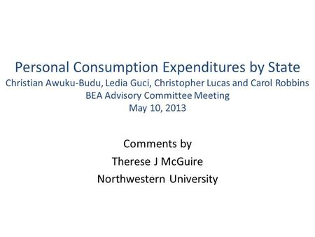 Personal Consumption Expenditures by State Christian Awuku-Budu, Ledia Guci, Christopher Lucas and Carol Robbins BEA Advisory Committee Meeting May 10,