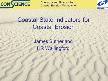 Concepts and Science for Coastal Erosion Management Coastal State Indicators for Coastal Erosion James Sutherland HR Wallingford.