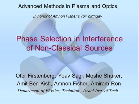 Phase Selection in Interference of Non-Classical Sources Ofer Firstenberg, Yoav Sagi, Moshe Shuker, Amit Ben-Kish, Amnon Fisher, Amiram Ron Department.