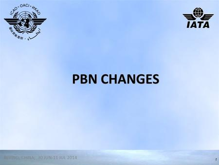 PBN CHANGES Narrator BEIJING, CHINA; 30 JUN-11 JUL 2014.