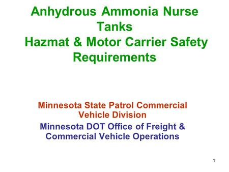 1 Anhydrous Ammonia Nurse Tanks Hazmat & Motor Carrier Safety Requirements Minnesota State Patrol Commercial Vehicle Division Minnesota DOT Office of.